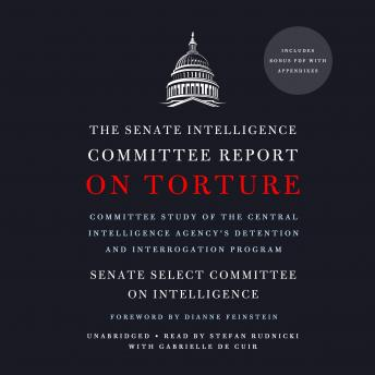 Download Senate Intelligence Committee Report on Torture: Committee Study of the Central Intelligence Agency's Detention and Interrogation Program by Senate Select Committee On Intelligence