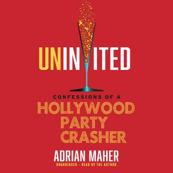 Download Uninvited: Confessions of a Hollywood Party Crasher by Adrian Maher