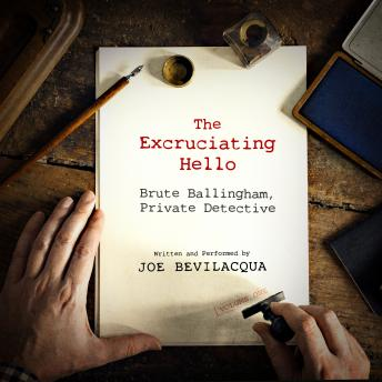 The Excruciating Hello: Brute Ballingham, Private Detective