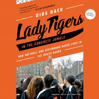 Download Lady Tigers in the Concrete Jungle: How Softball and Sisterhood Saved Lives in the South Bronx by Dibs Baer