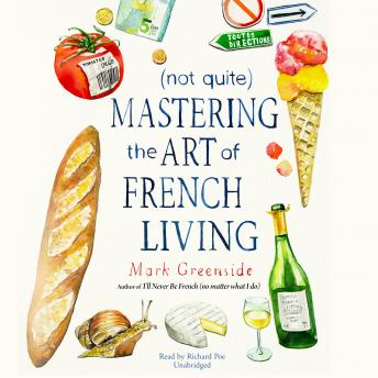 Download (Not Quite) Mastering the Art of French Living by Mark Greenside