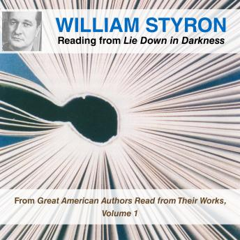 William Styron Reading from Lie Down in Darkness: From Great American Authors Read from Their Works, Volume 1