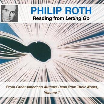 Philip Roth Reading from Letting Go: From Great American Authors Read from Their Works, Volume 1