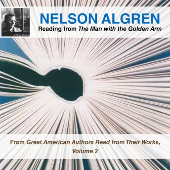 Nelson Algren Reading from The Man with the Golden Arm: From Great American Authors Read from Their Works, Volume 2