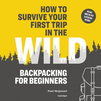 Download How to Survive Your First Trip in the Wild: Backpacking for Beginners by Paul Magnanti