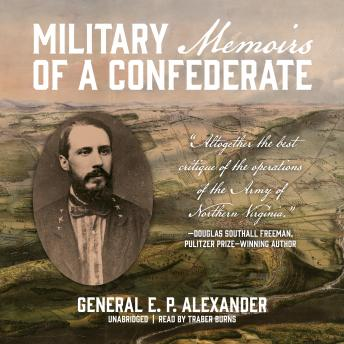 Military Memoirs of a Confederate, Edward Porter Alexander
