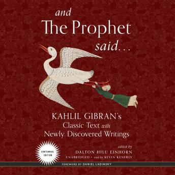 And the Prophet Said: Kahlil Gibran's Classic Text with Newly Discovered Writings, Khalil Gibran