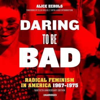 Daring to Be Bad, Thirtieth Anniversary Edition: Radical Feminism in America, 1967–1975