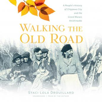 Download Walking the Old Road: A People's History of Chippewa City and the Grand Marais Anishinaabe by Staci Lola Drouillard