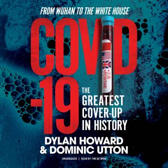 COVID-19: The Greatest Cover-Up in History-From Wuhan to the White House