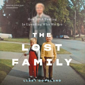 Download Lost Family: How DNA Testing Is Upending Who We Are by Libby Copeland