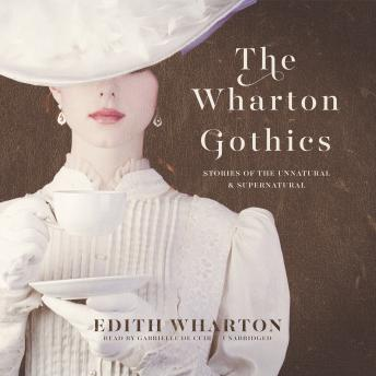The Wharton Gothics: Stories of the Unnatural and the Supernatural