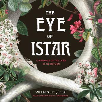 Eye of Istar: A Romance of the Land of No Return, William Le Queux