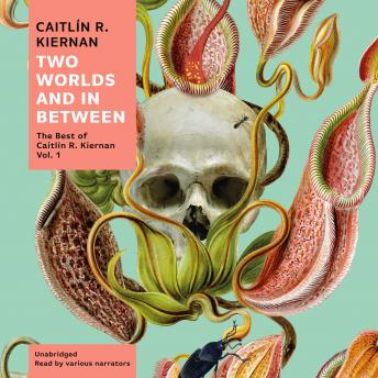 Two Worlds and In Between: The Best of Caitlín R. Kiernan, Vol. 1
