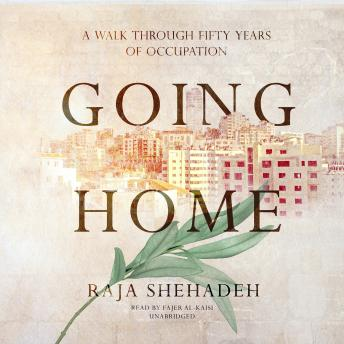 Going Home: A Walk through Fifty Years of Occupation, Raja Shehadeh