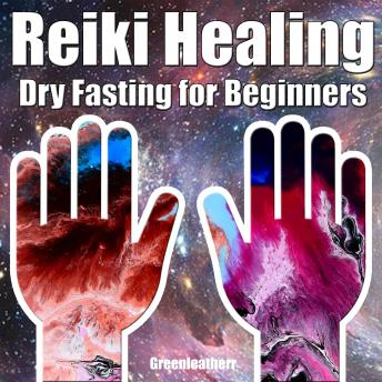 Reiki Healing & Dry Fasting for Beginners:  Developing Your Intuitive and Empathic Abilities for Energy Healing - Reiki Techniques for Health with Autophagy and Well-being
