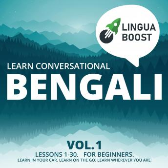 Learn Conversational Bengali Vol. 1: Lessons 1-30. For beginners. Learn in your car. Learn on the go. Learn wherever you are.