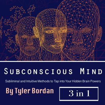 Subconscious Mind: Subliminal and Intuitive Methods to Tap into Your Hidden Brain Powers