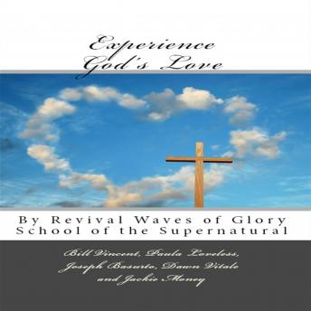 Experience God's Love: By Revival Waves of Glory School of the Supernatural (Volume 1)