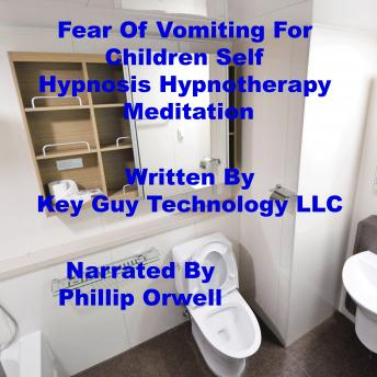 Fear Of Vomiting For Children Self Hypnosis Hypnotherapy Meditation, Key Guy Technology Llc