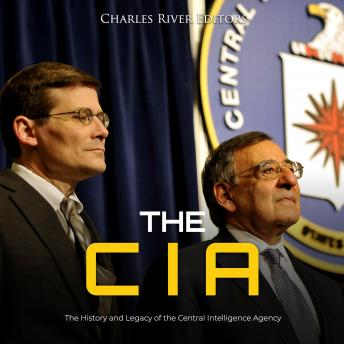 Download CIA, The: The History and Legacy of the Central Intelligence Agency by Charles River Editors