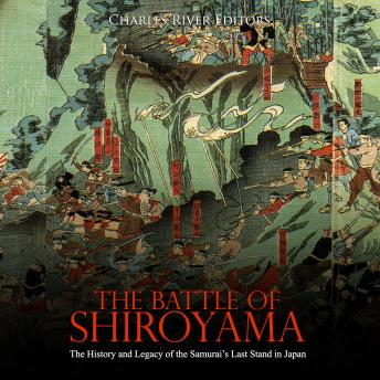 Battle of Shiroyama, The: The History and Legacy of the Samurai's Last Stand in Japan
