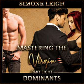 Download 'Dominants' - 'Mastering the Virgin' Part Eight: A BDSM Ménage Erotic Romance by Simone Leigh