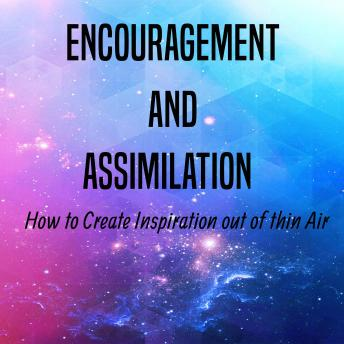 Encouragement and Assimilation: How to Create Inspiration out of thin Air sample.