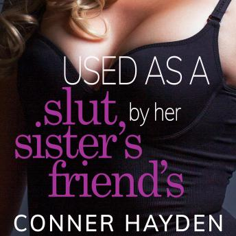 Download Used as a Slut by her Sister's Friends by Conner Hayden