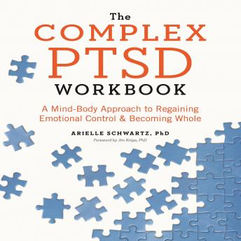 The Complex PTSD Workbook: A Mind-Body Approach to Regaining Emotional Control & Becoming Whole