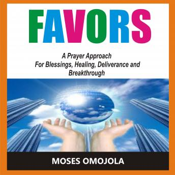 Favors: A Prayer Approach For Blessings, Healing, Deliverance And Breakthrough, Moses Omojola