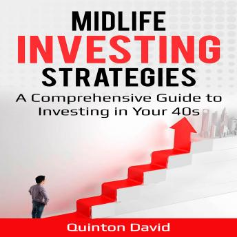 Midlife Investing Strategies: A Comprehensive Guide to Investing in Your 40s