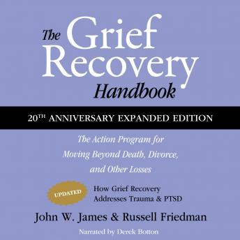 The Grief Recovery Handbook, 20th Anniversary Expanded Edition: The Action Program for Moving Beyond Death, Divorce, and Other Losses, Including Health, Career, and Faith