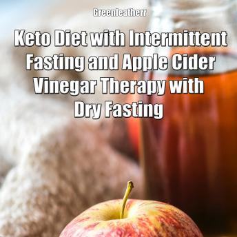 Keto Diet with Intermittent Fasting and Apple Cider Vinegar Therapy with Dry Fasting