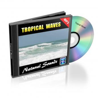 Tropical Waves - Relaxation Music and Sounds: Natural Sounds Collection Volume 11
