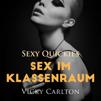 Download Sex im Klassenraum. Sexy Quickies: Erotisches Hörbuch by Vicky Carlton