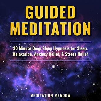 Guided Meditation: 30 Minute Deep Sleep Hypnosis for Sleep, Relaxation, Anxiety Relief, & Stress Relief