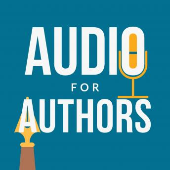 Audio for Authors: Audiobooks, Podcasts, and Dictation for Fun and Profit, Bradley Charbonneau