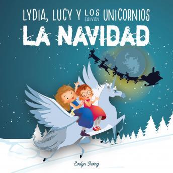 Lydia, Lucy y los Unicornios Salvan la Navidad: Libro infantil juvenil sobre Papá Noel - Cuento de Navidad para niños