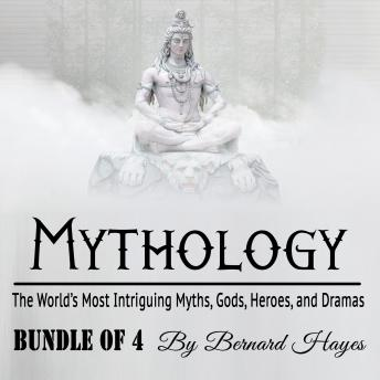 Mythology: The World's Most Intriguing Myths, Gods, Heroes, and Dramas