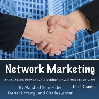 Network Marketing: Become a Master at Following up, Making an Impression, and Social Business Aspects