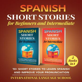 Download Spanish Short Stories for Beginners and Intermediate: 10+ Short Stories to Learn Spanish and Improve Your Pronunciation by International Language School