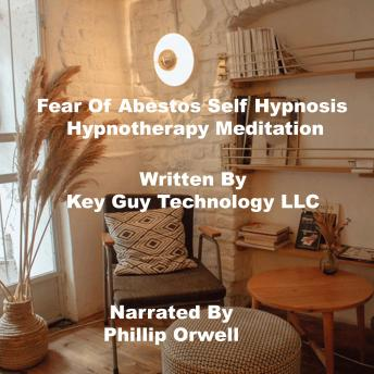 Fear Of Abestos Self Hypnosis Hypnotherapy Meditation, Key Guy Technology Lc