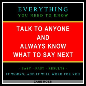Talk to Anyone and Always Know what to Say Next: Be Interesting, Entertaining, Persuasive, and Funny