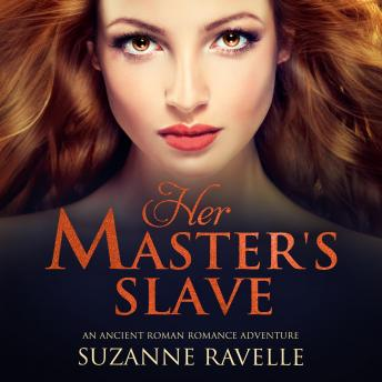 Download Her Master's Slave: An Ancient Roman Romance Adventure by Suzanne Ravelle