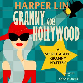 Granny Goes Hollywood: Book 5 of the Secret Agent Granny Mysteries sample.