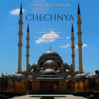 Download Chechnya: The History of the Chechen Republic and the Ongoing Conflict with Russia by Charles River Editors