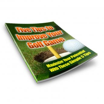 Download 5 Tips to Improve Your Golf Game by Empowered Living