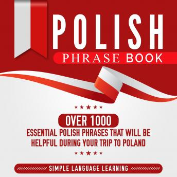 Polish Phrase Book: Over 1000 Essential Polish Phrases That Will Be Helpful During Your Trip to Poland