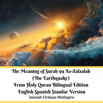 The Meaning of Surah 99 Az-Zalzalah (The Earthquake) From Holy Quran Bilingual Edition English Spanish Standar Version